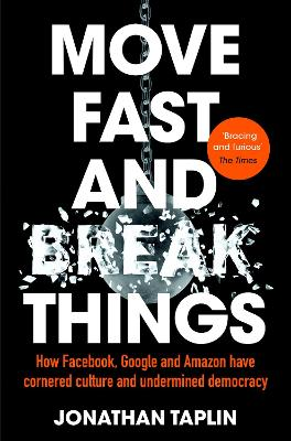 Move Fast and Break Things by Jonathan Taplin