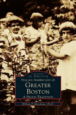 Italian Americans of Greater Boston by William P Marchione