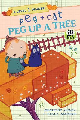 Peg + Cat: Peg Up a Tree: A Level 1 Reader by Jennifer Oxley