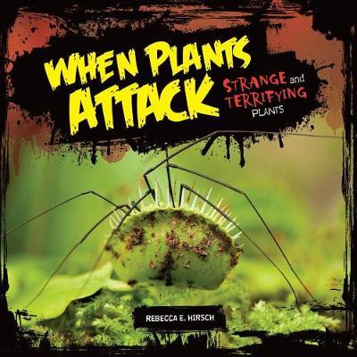 When Plants Attack by Rebecca Hirsch