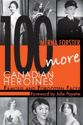100 More Canadian Heroines by Merna Forster