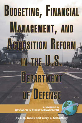 Budgeting, Financial Management, and Acquisition Reform in the U.S. Department of Defense by Lawrence R. Jones