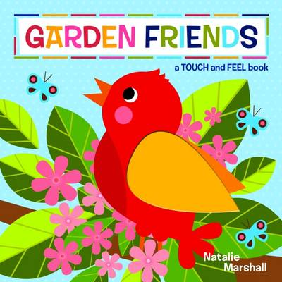 Garden Friends - Touch & Feel Book book