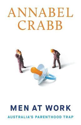 Men at Work: Australia's Parenthood Trap by Annabel Crabb