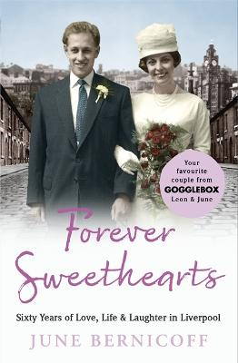 Forever Sweethearts: Sixty Years of Love, Life & Laughter in Liverpool by June Bernicoff