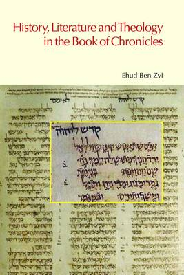 History, Literature and Theology in the Book of Chronicles by Ben Zvi Ehud