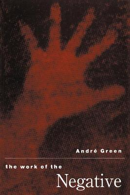 The Work of the Negative by Andre Green