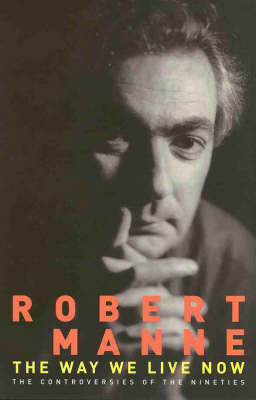 The Way We Live Now by Robert Manne