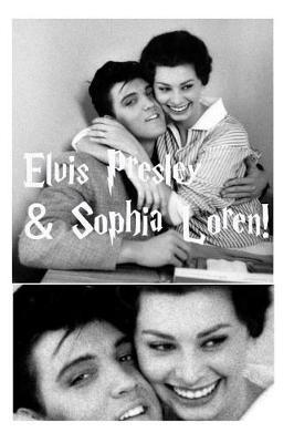 Elvis Presley & Sophia Loren! by S. Moore