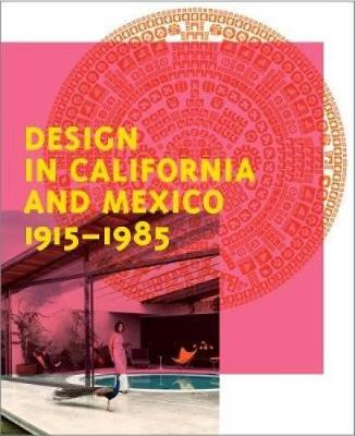 Design in California and Mexico 1915-1985 by Wendy Kaplan