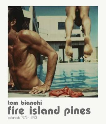 Tom Bianchi: Fire Island Pines by Tom Bianchi
