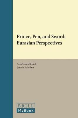 Prince, Pen, and Sword: Eurasian Perspectives by Maaike van Berkel