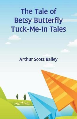 The Tale of Betsy Butterfly Tuck-Me-In Tales by Arthur Scott Bailey