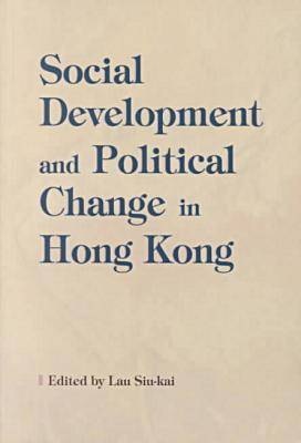 Social Development and Political Change in Hong Kong by Siu-kai Lau