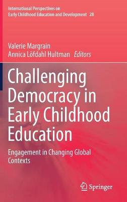Challenging Democracy in Early Childhood Education: Engagement in Changing Global Contexts by Valerie Margrain