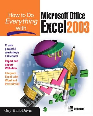 How to Do Everything with Microsoft Office Excel 2003 by Guy Hart-Davis