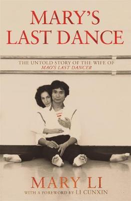 Mary's Last Dance: The untold story of the wife of Mao's Last Dancer book