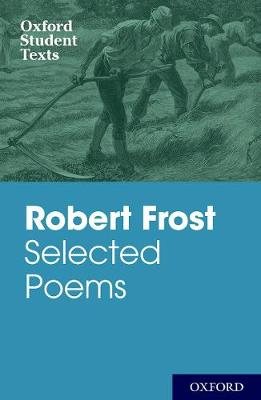 Oxford Student Texts: Robert Frost: Selected Poems by Robert Frost