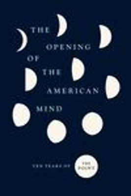 The Opening of the American Mind: Ten Years of the Point by The Point