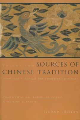 Sources of Chinese Tradition: From 1600 Through the Twentieth Century by Wm. Theodore De Bary