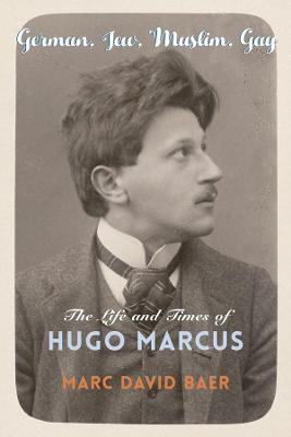 German, Jew, Muslim, Gay: The Life and Times of Hugo Marcus book