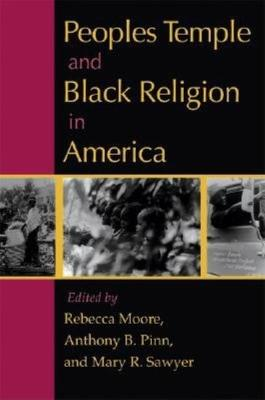 Peoples Temple and Black Religion in America by Rebecca Moore