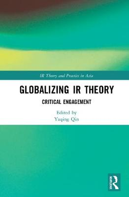 Globalizing IR Theory: Critical Engagement book