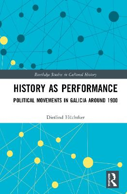 History as Performance: Political Movements in Galicia Around 1900 book