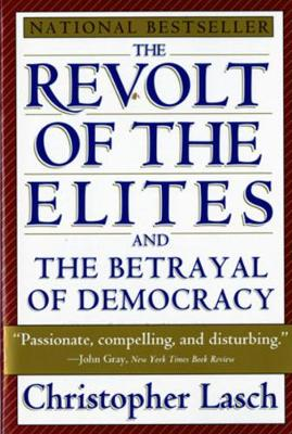 Revolt of the Elites and the Betrayal of Democracy by Christopher Lasch