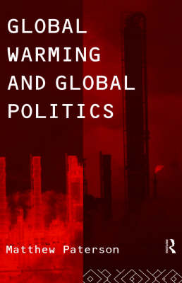 Global Warming and Global Politics by Matthew Paterson
