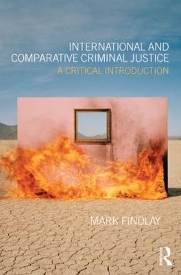 International and Comparative Criminal Justice by Mark J. Findlay