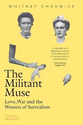 The Militant Muse: Love, War and the Women of Surrealism by Whitney Chadwick