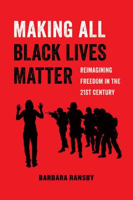 Making All Black Lives Matter by Barbara Ransby