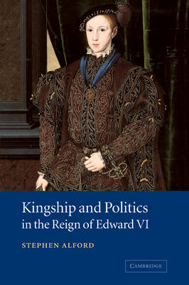 Kingship and Politics in the Reign of Edward VI book