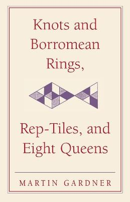 Knots and Borromean Rings, Rep-Tiles, and Eight Queens by Martin Gardner