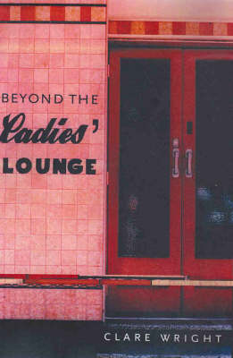 Beyond The Ladies Lounge by Clare Wright