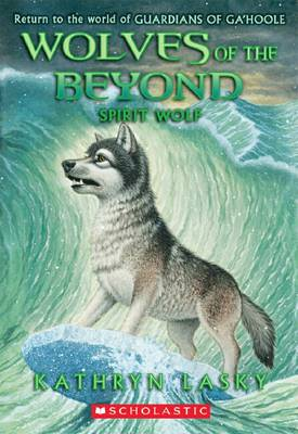 Wolves of the Beyond: #5 Spirit Wolf by Kathryn Lasky