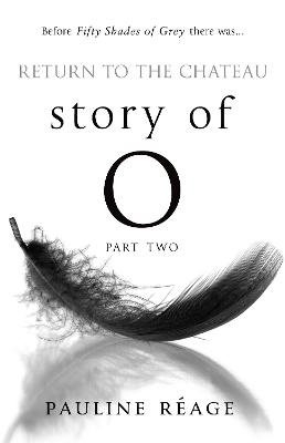 Story Of O Part Two: Return to the Chateau by Pauline Reage
