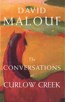 The Conversations At Curlow Creek by David Malouf