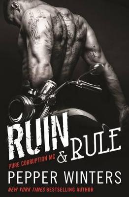 Ruin & Rule (Pure Corruption MC Series Book 1) by Pepper Winters