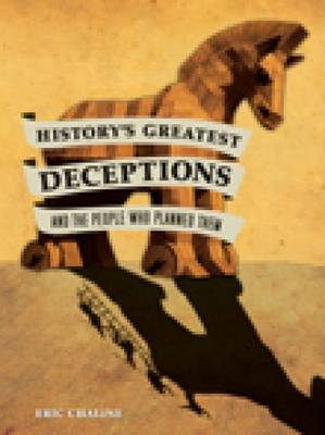 History's Greatest Deceptions, and the People who Planned Them by Eric Chaline