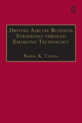 Driving Airline Business Strategies Through Emerging Technology by Nawal K. Taneja