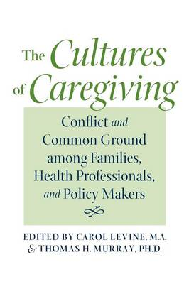 The Cultures of Caregiving by Carol Levine