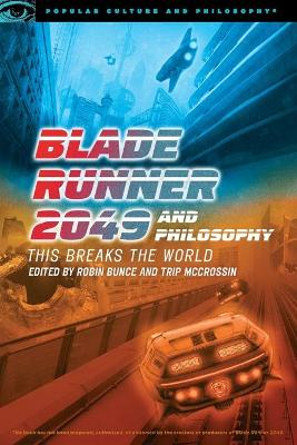 Blade Runner 2049 and Philosophy by Robin Bunce