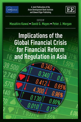 Implications of the Global Financial Crisis for Financial Reform and Regulation in Asia by Masahiro Kawai