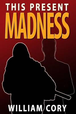 This Present Madness by William Cory