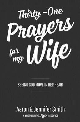 Thirty-One Prayers for My Wife by Aaron Smith