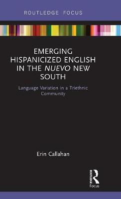 Emerging Hispanicized English in the Nuevo New South by Erin Callahan