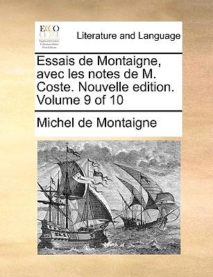 Essais de Montaigne, Avec Les Notes de M. Coste. Nouvelle Edition. Volume 9 of 10 by Michel Montaigne