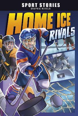 Home Ice Rivals by Jake Maddox
